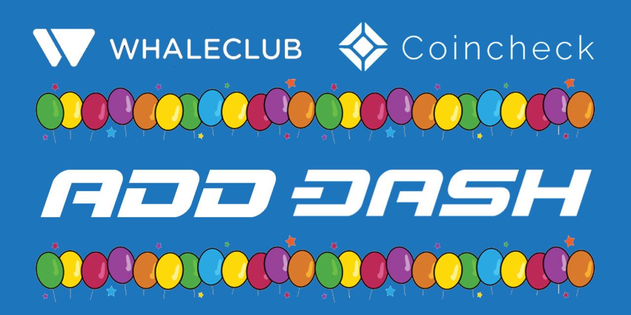 Dash Added to Whaleclub and Coincheck