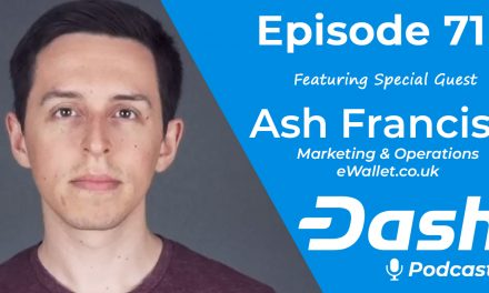Dash Podcast 71 – Feat. Ash Francis from eWallet instant Fiat to Dash exchange for UK