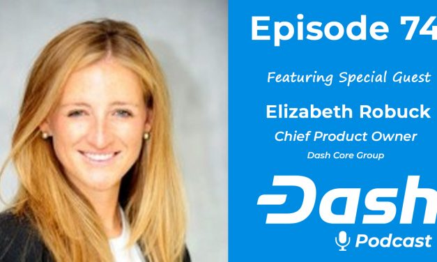 Dash Podcast 74 – Feat. Elizabeth Robuck from Dash Core Group