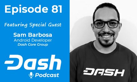 Dash Podcast 81 – Feat. Sam Barbosa Dash Core Group Developer