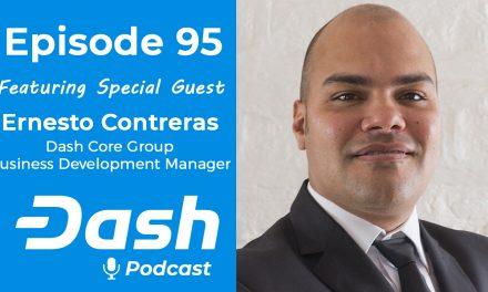 Dash Podcast 95 – Feat. Ernesto Contreras Dash Core Group Business Development Manager