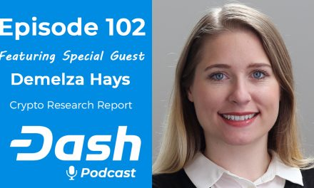 Dash Podcast 102 – Feat. Demelza Hays Cryptocurrency Asset Management Research Analyst