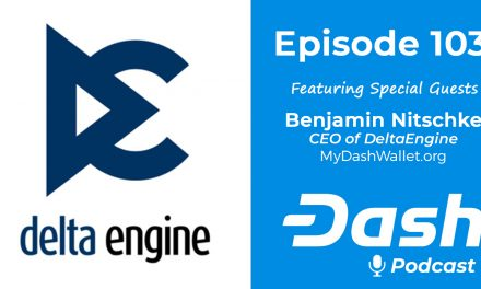 Dash Podcast 103 – Feat. Benjamin Nitschke, CEO of DeltaEngine, Creator of MyDashWallet.org