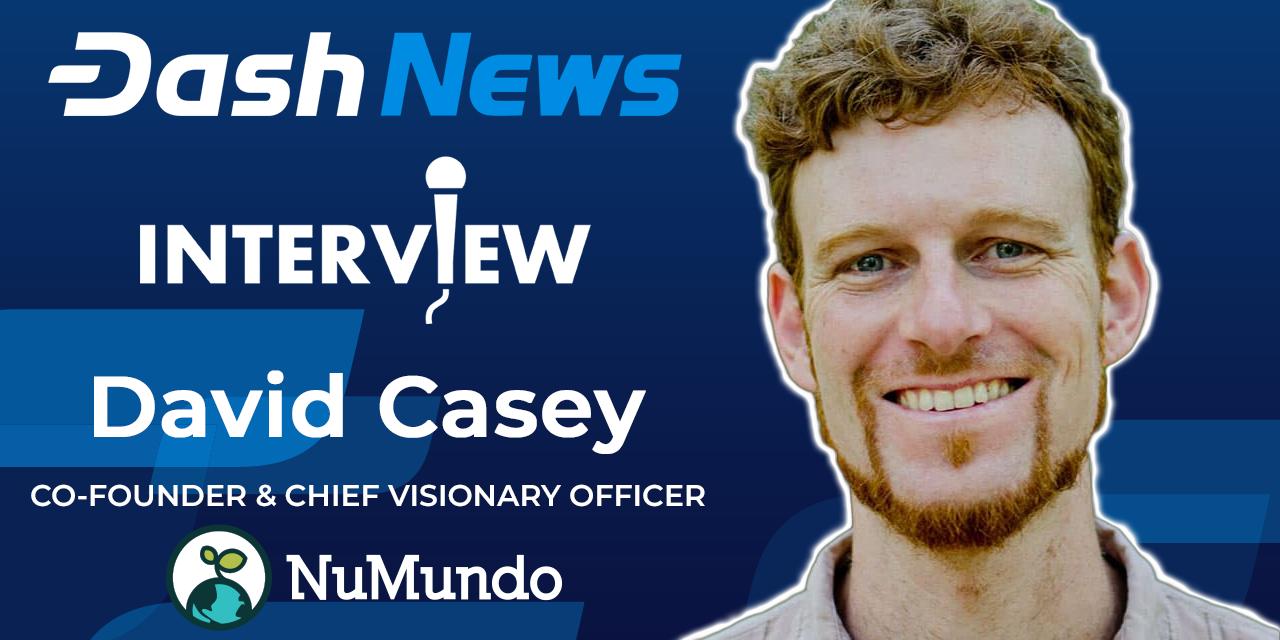 David Casey von NuMundo über die dezentralisierte Revolution, ganzheitliches Leben und Dash im Alltag