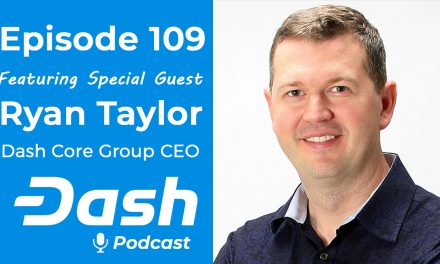 Dash Podcast 109: Dash Core Group CEO Ryan Taylor Community Q&A Dash Investment Foundation & More!