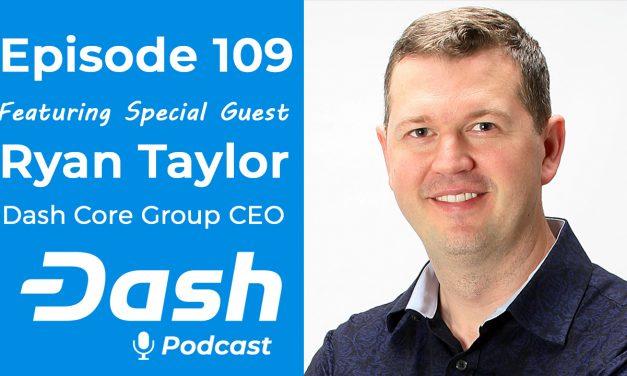 Dash Podcast 109: Dash Core Group CEO Ryan Taylor Community Q&A