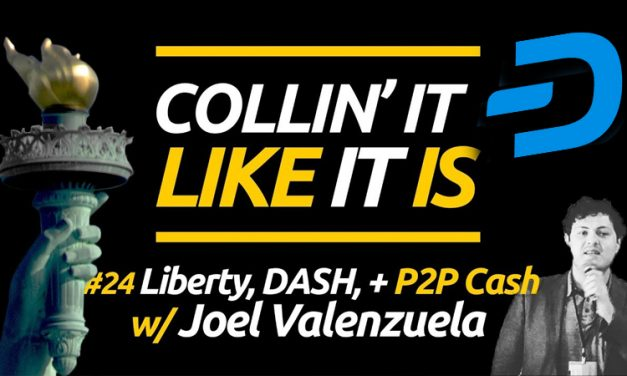 Liberty, Dash, and Peer-to-Peer Cash With Joël Valenzuela – Collin' It Like It Is