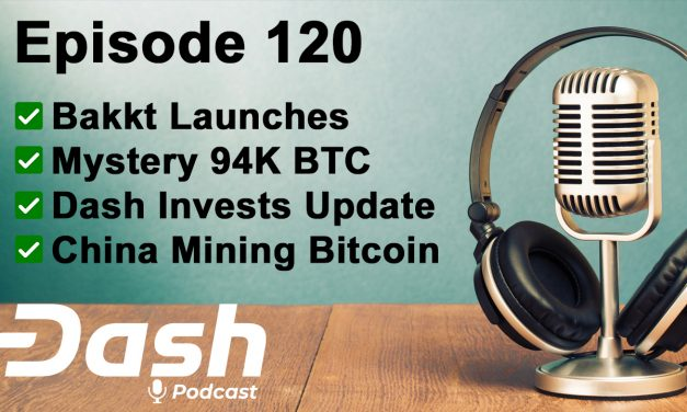 Dash Podcast 120 – Bakkt, Mysteriöse 94k Bitcoin, Dash Investment Update, China Bitcoin Mining & Mehr!