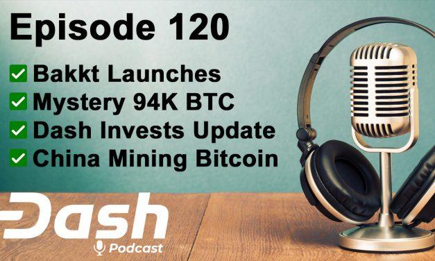 Dash Podcast 120 – Bakkt, Mysteriöse 94k Bitcoin, Dash Investment Update, China Bitcoin Mining & Mehr!