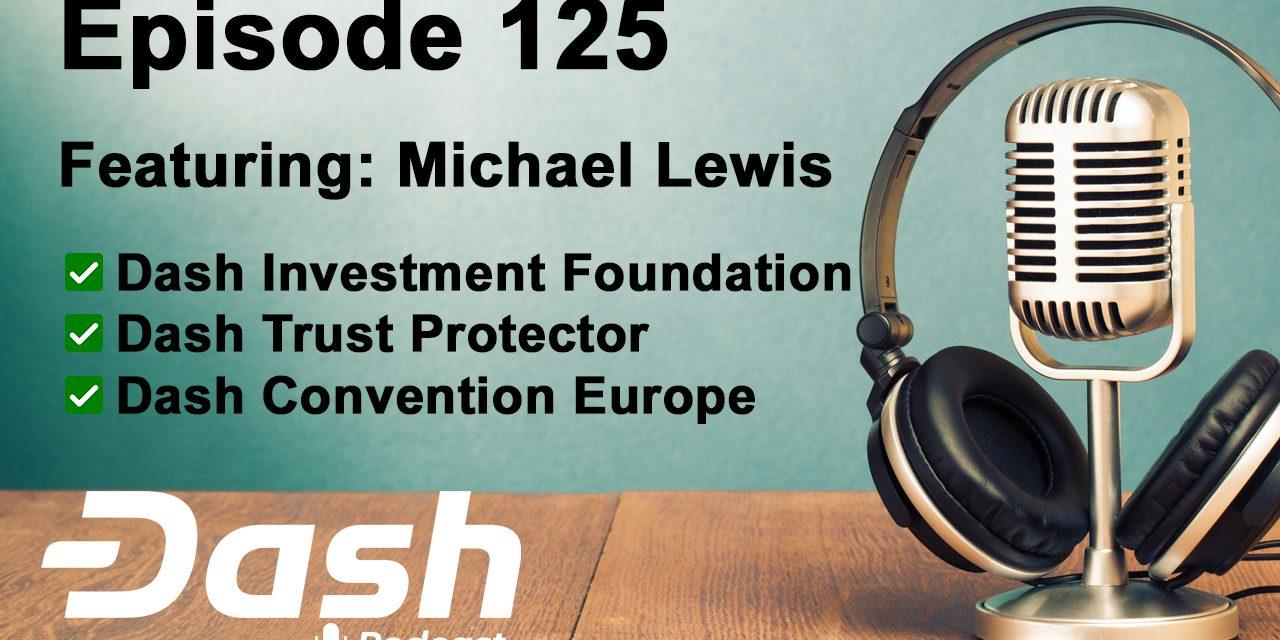 Dash Podcast 125 – Feat. Michael Lewis, Dash Trust Protektor & Dash Investment Foundation Supervisor