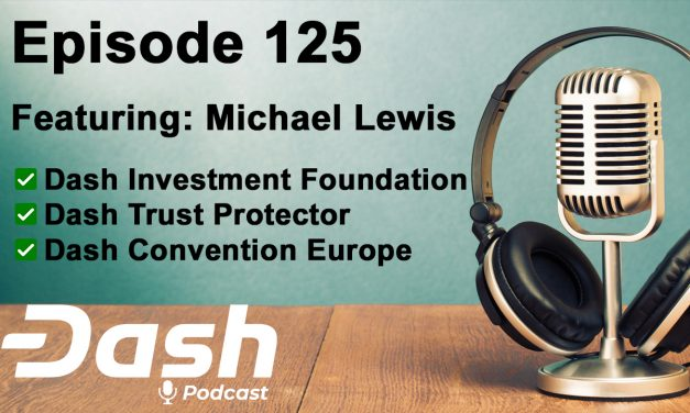 Dash Podcast 125 – Feat. Michael Lewis, Dash Trust Protektor & Dash Investment Foundation Supervisor