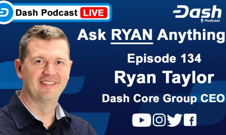Dash Podcast 134 – Ask Dash Core Group CEO Ryan Taylor Anything!