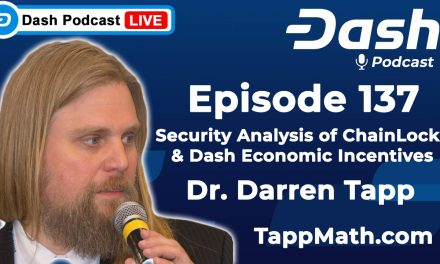 Dash Podcast 137 Feat. Dr. Darren Tapp Security Analysis of ChainLocks And Dash Economic Incentives